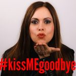 #kissMEgoodbye